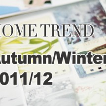 Home Trends: Autumn/Winter 2011/12 Preview